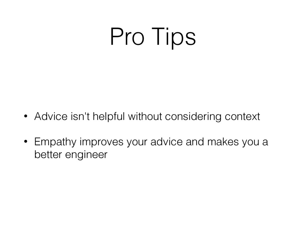 Pro Tips • Advice isn't helpful without conside...