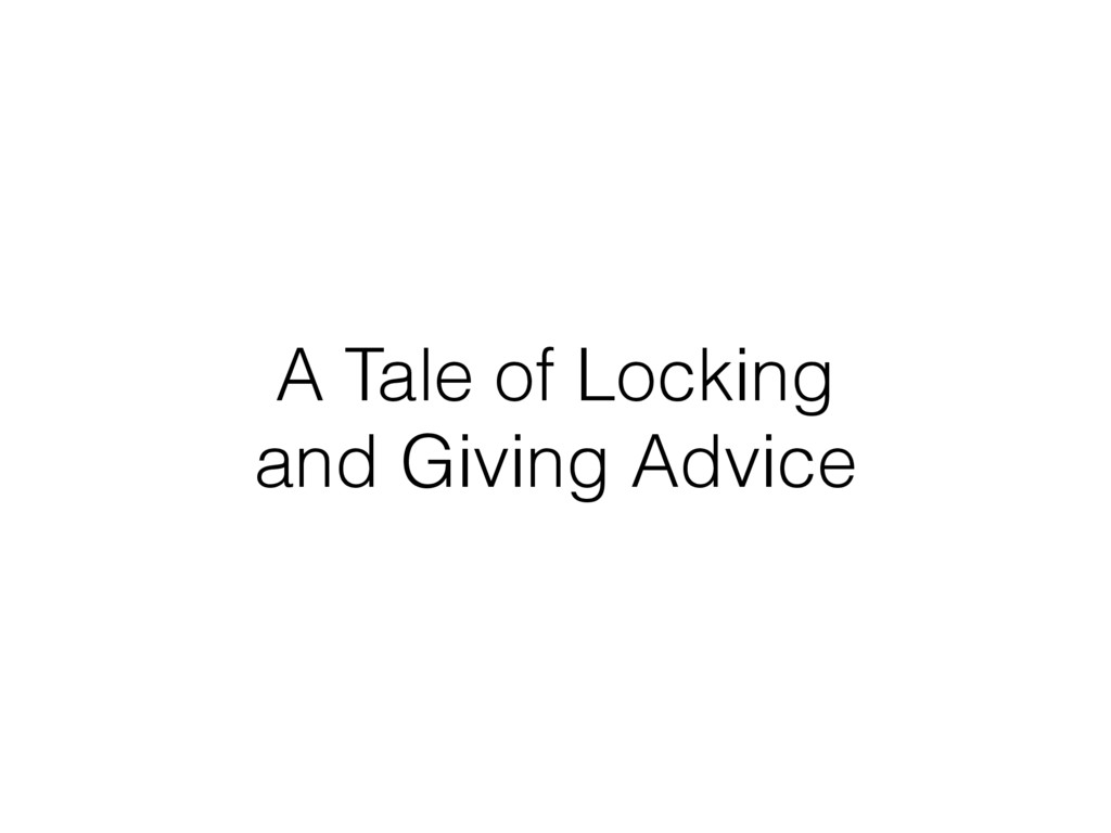 A Tale of Locking and Giving Advice