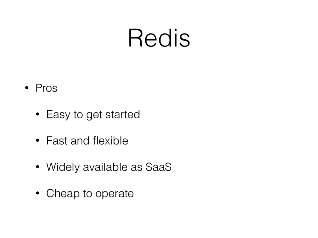 Redis • Pros • Easy to get started • Fast and fl...