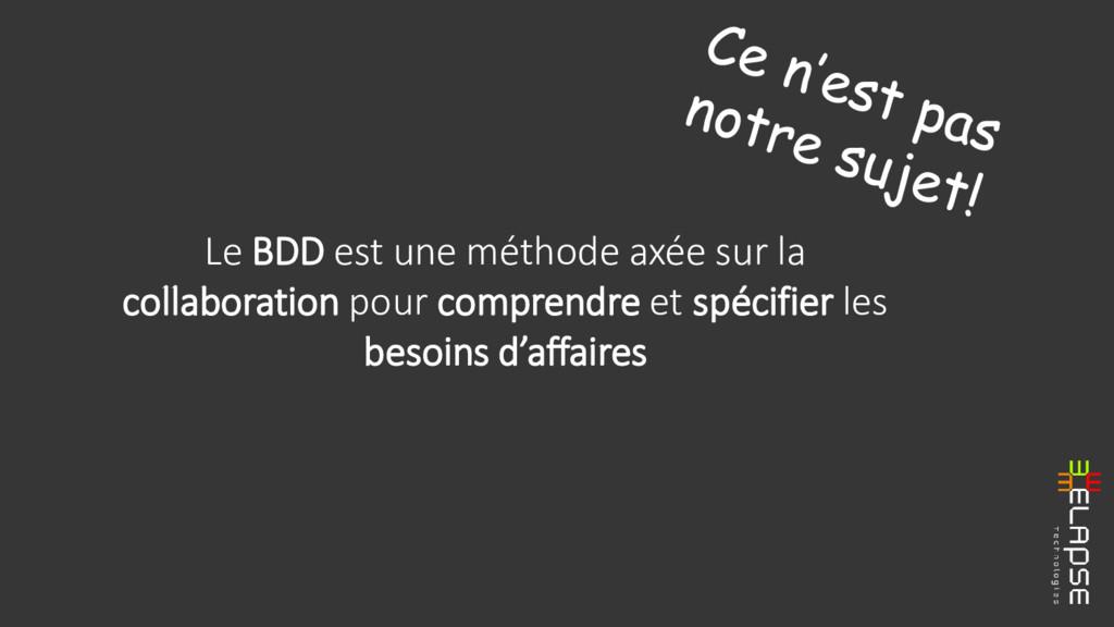 Le BDD est une méthode axée sur la collaboratio...