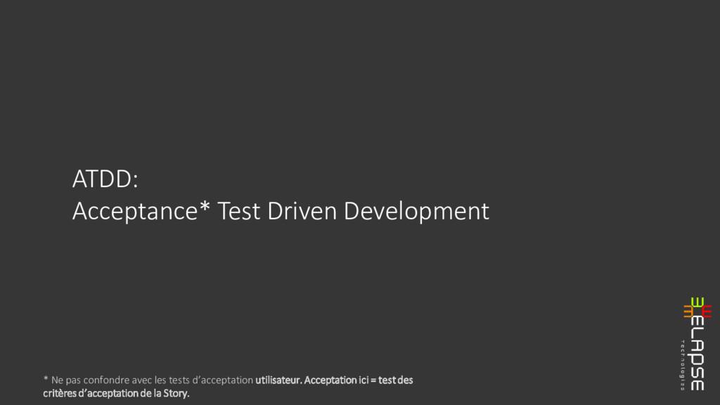 ATDD: Acceptance* Test Driven Development * Ne ...