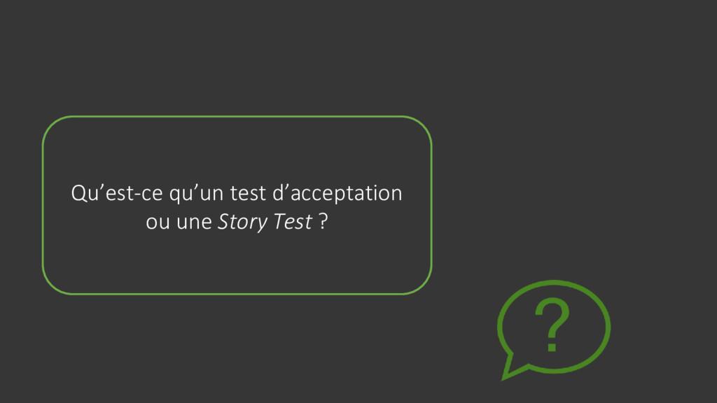 Qu'est-ce qu'un test d'acceptation ou une Story...