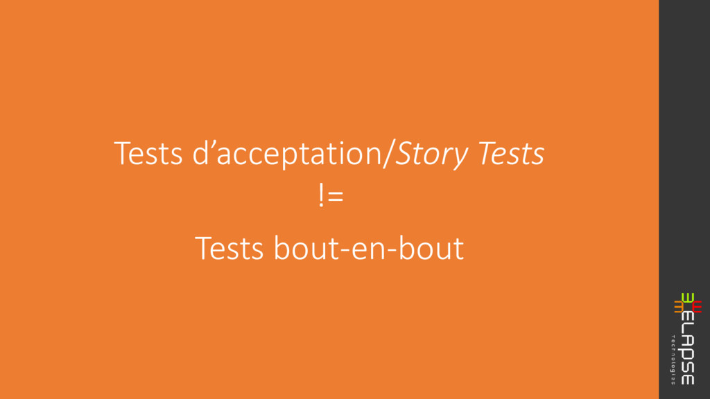 Tests d'acceptation/Story Tests != Tests bout-e...
