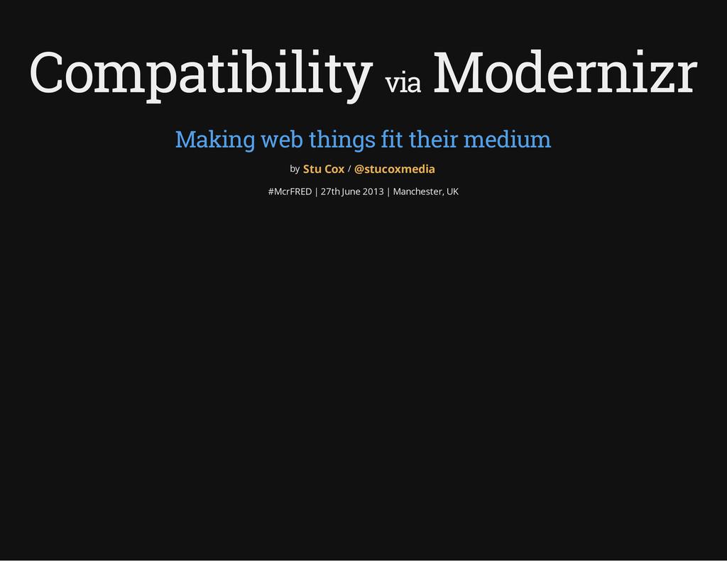Compatibility via Modernizr Making web things f...