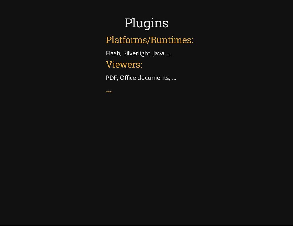 Plugins Platforms/Runtimes: Flash, Silverlight,...