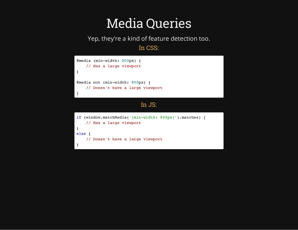 Media Queries Yep, they're a kind of feature de...