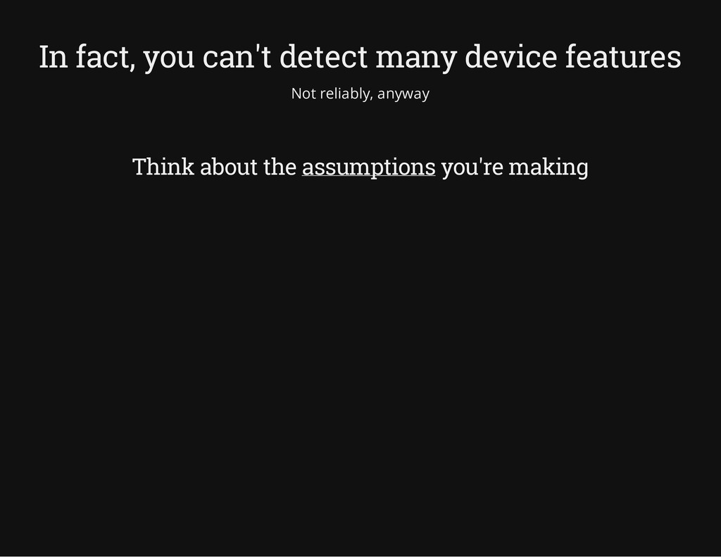 In fact, you can't detect many device features ...