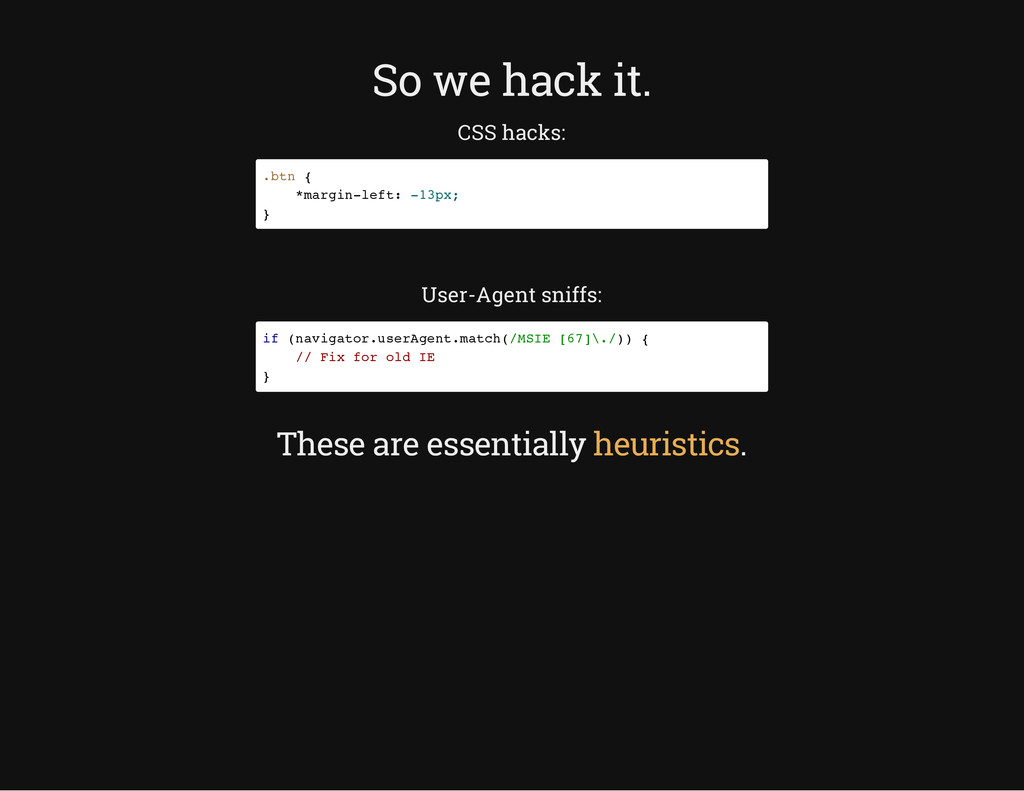 So we hack it. CSS hacks: User-Agent sniffs: Th...
