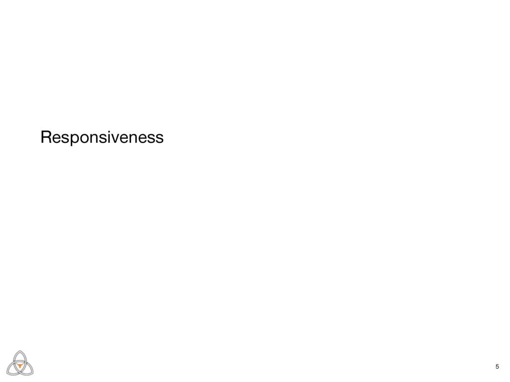 Responsiveness 5
