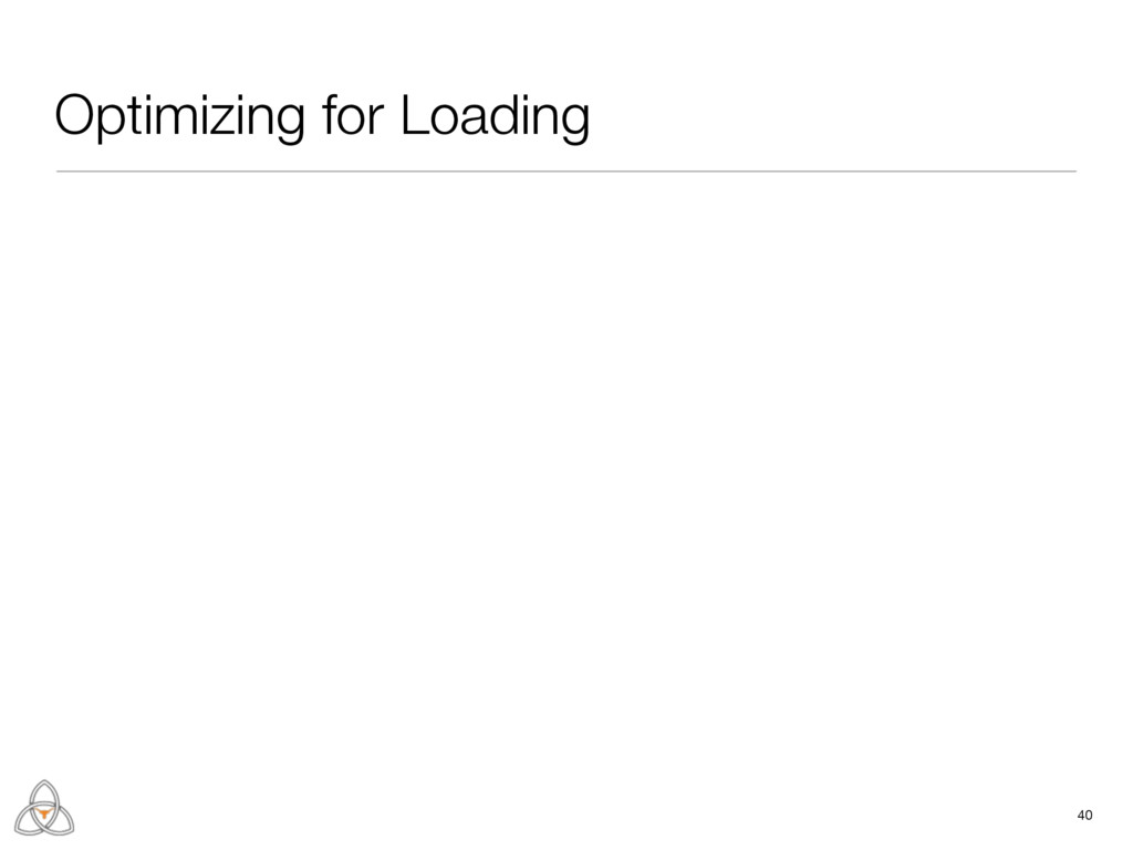 Optimizing for Loading 40