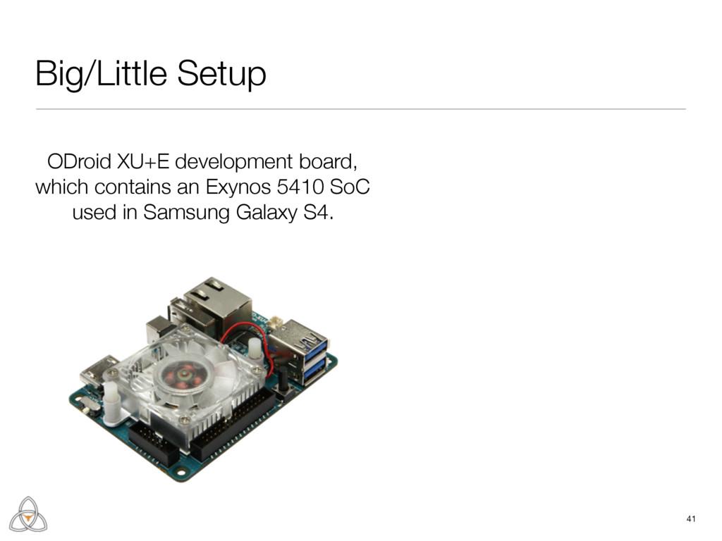 Big/Little Setup 41 ODroid XU+E development boa...