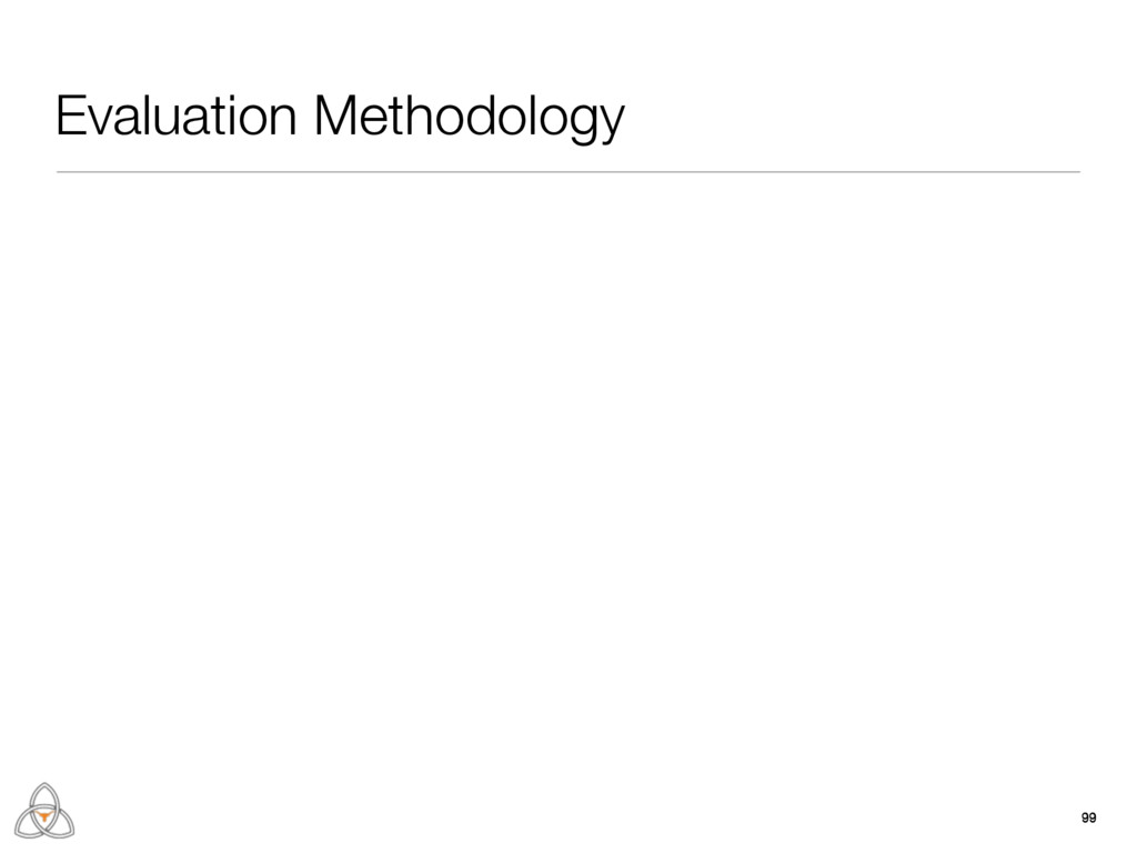 Evaluation Methodology 99 99