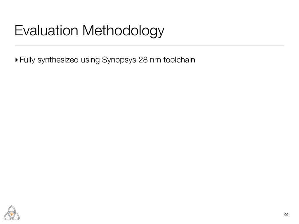 Evaluation Methodology ▸Fully synthesized using...