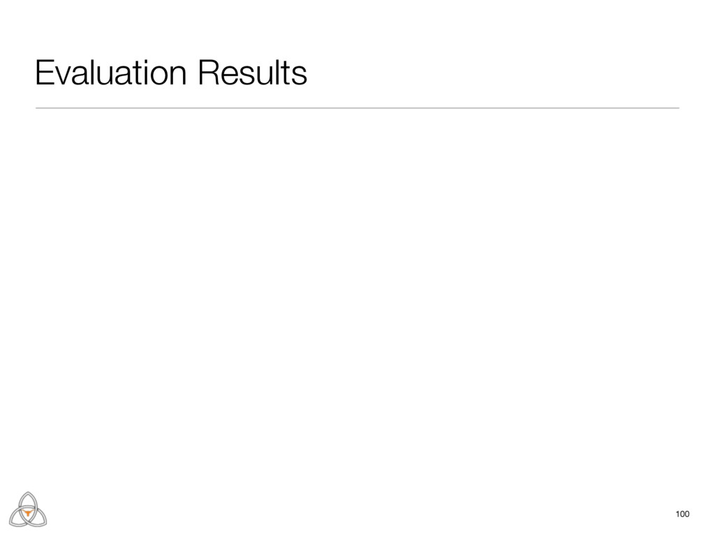 Evaluation Results 100