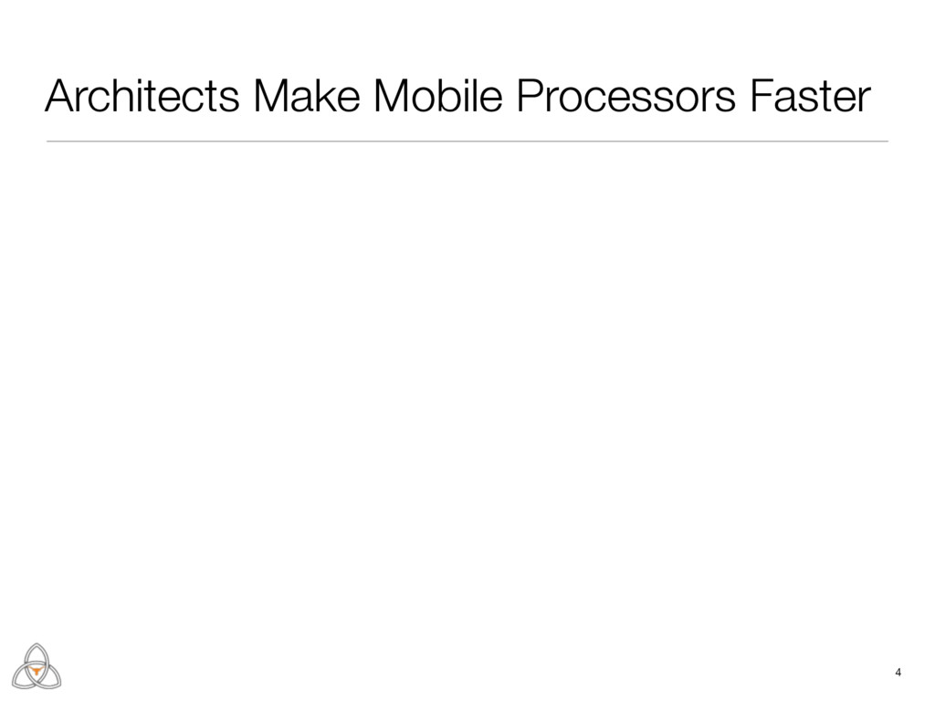 4 Architects Make Mobile Processors Faster