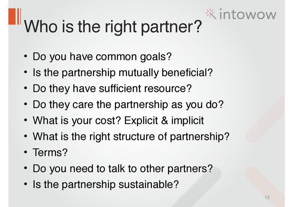 Who is the right partner? • Do you have common ...