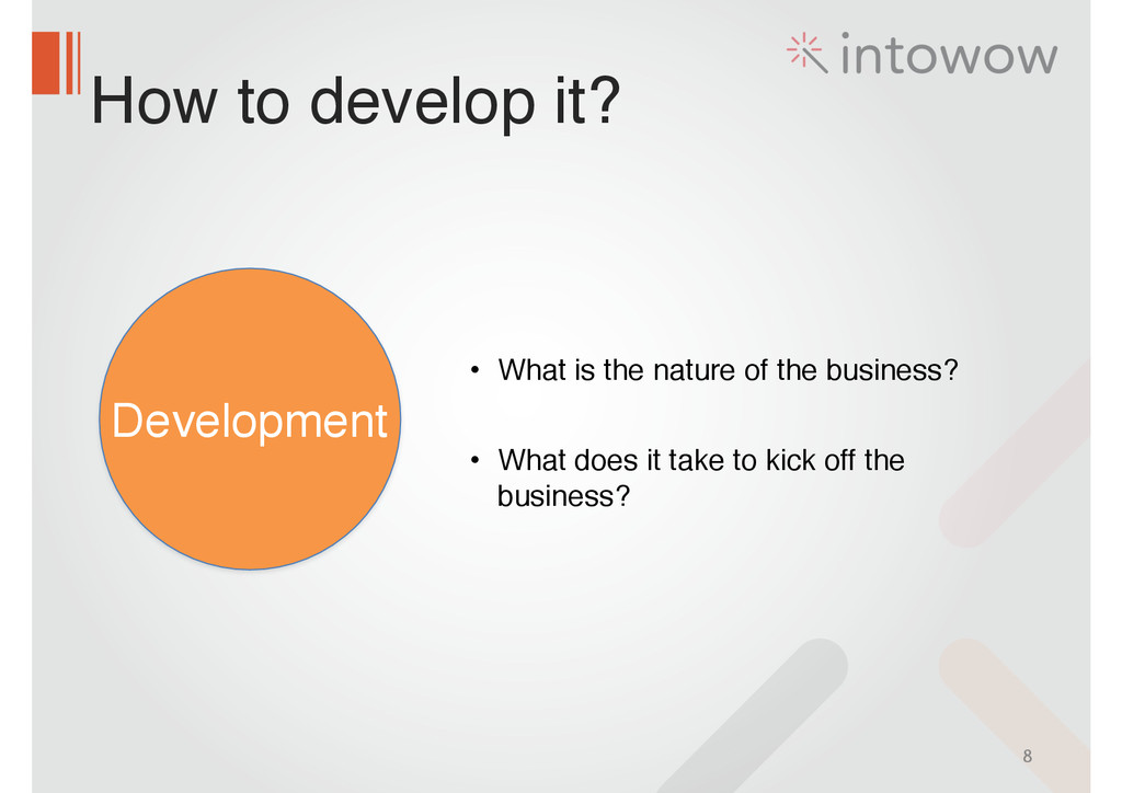 How to develop it? 8 Development • What is the ...