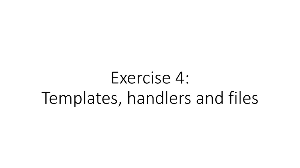 Exercise 4: Templates, handlers and files