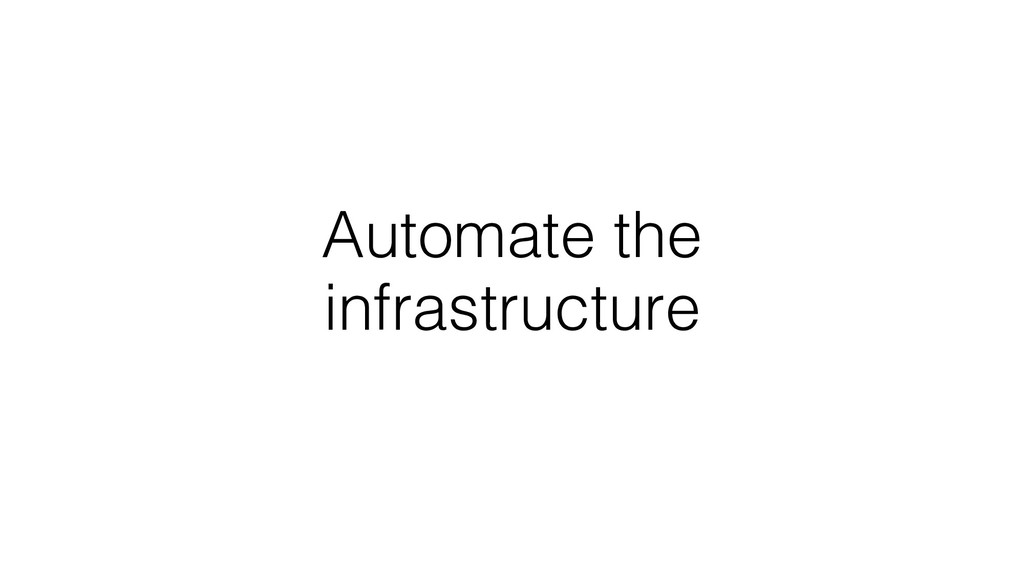 Automate the infrastructure