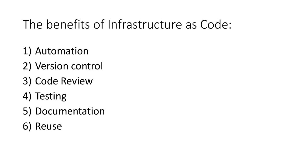 The benefits of Infrastructure as Code: 1) Auto...