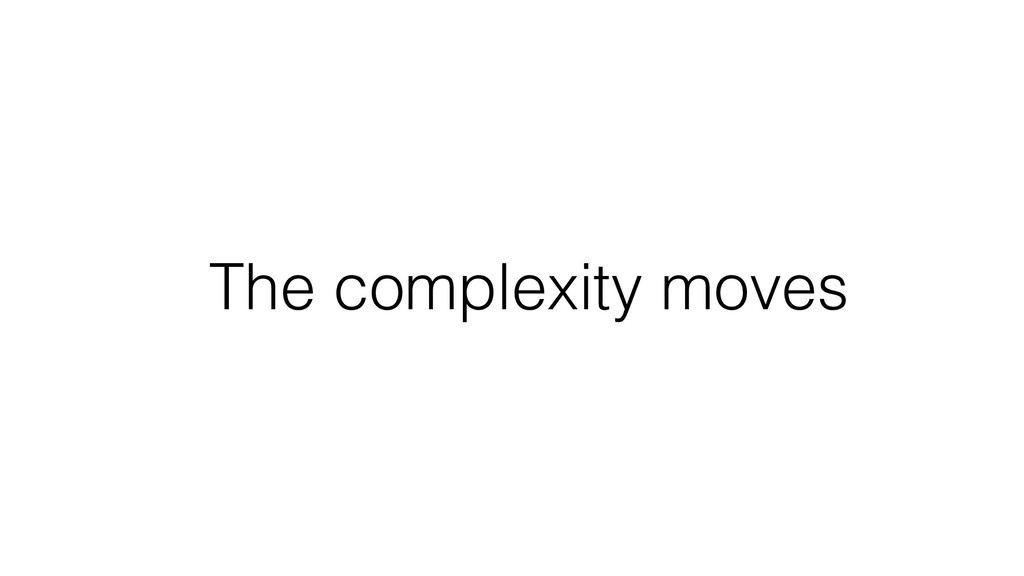 The complexity moves