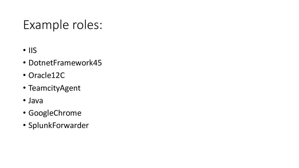 Example roles: • IIS • DotnetFramework45 • Orac...
