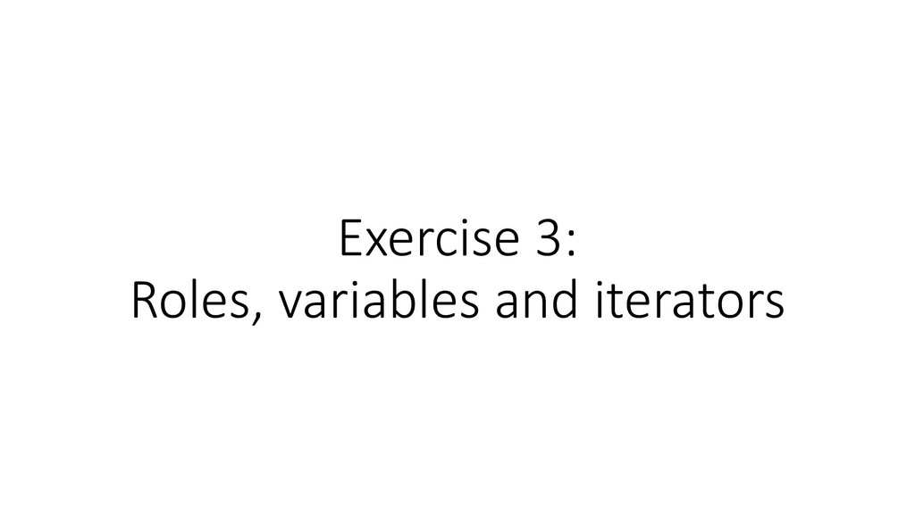 Exercise 3: Roles, variables and iterators