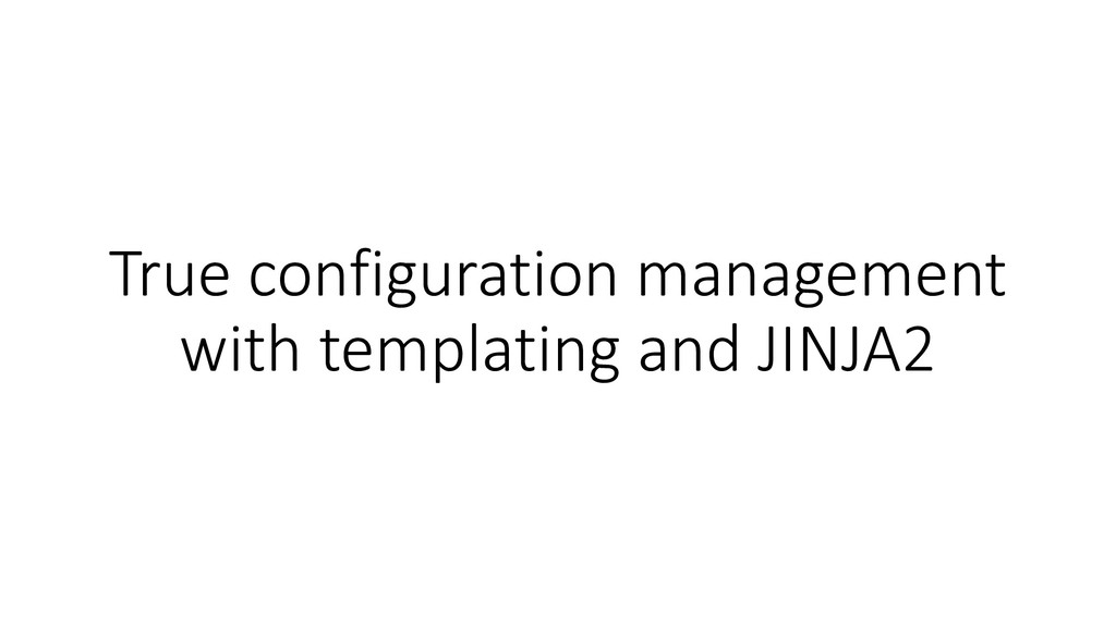 True configuration management with templating a...