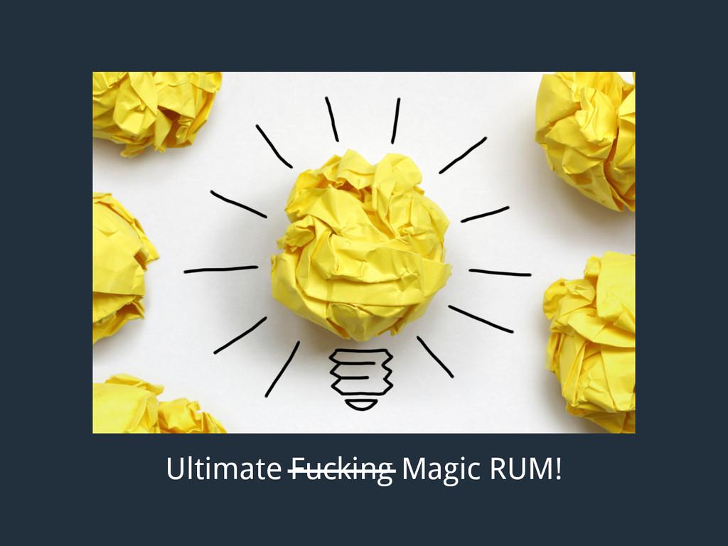 Ultimate Fucking Magic RUM!