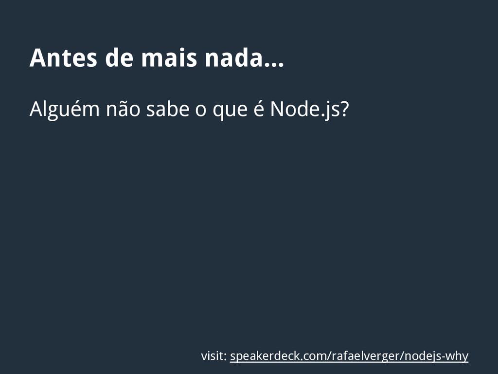 Alguém não sabe o que é Node.js? visit: speaker...