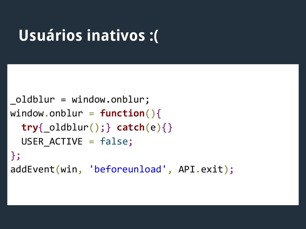 Usuários inativos :( _oldblur = window.onblur; ...