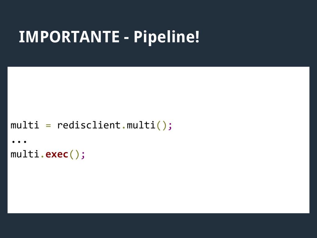 IMPORTANTE - Pipeline! multi = redisclient.mult...