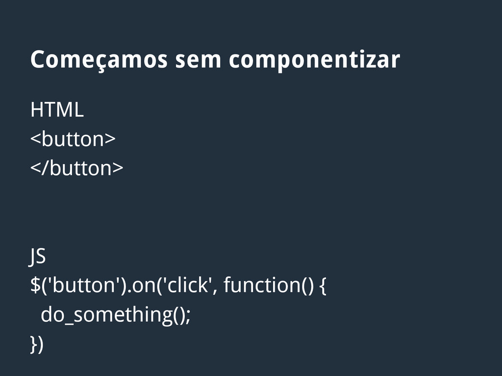 HTML <button> </button> JS $('button').on('clic...