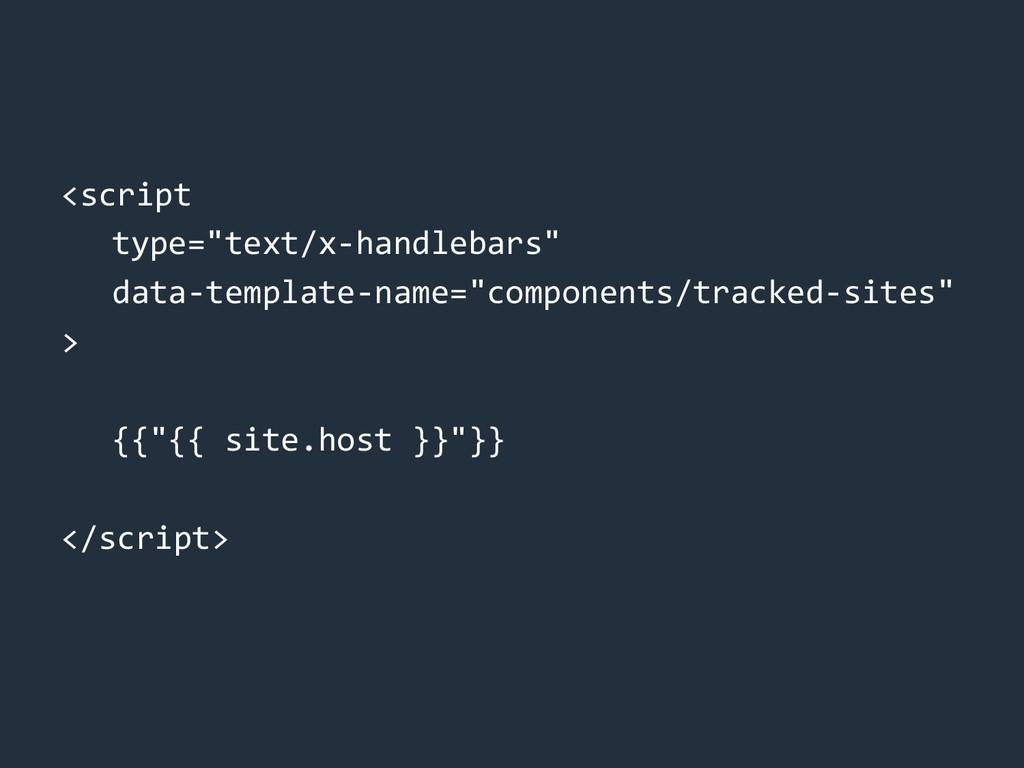 "<script type=""text/x-handlebars"" data-template-..."