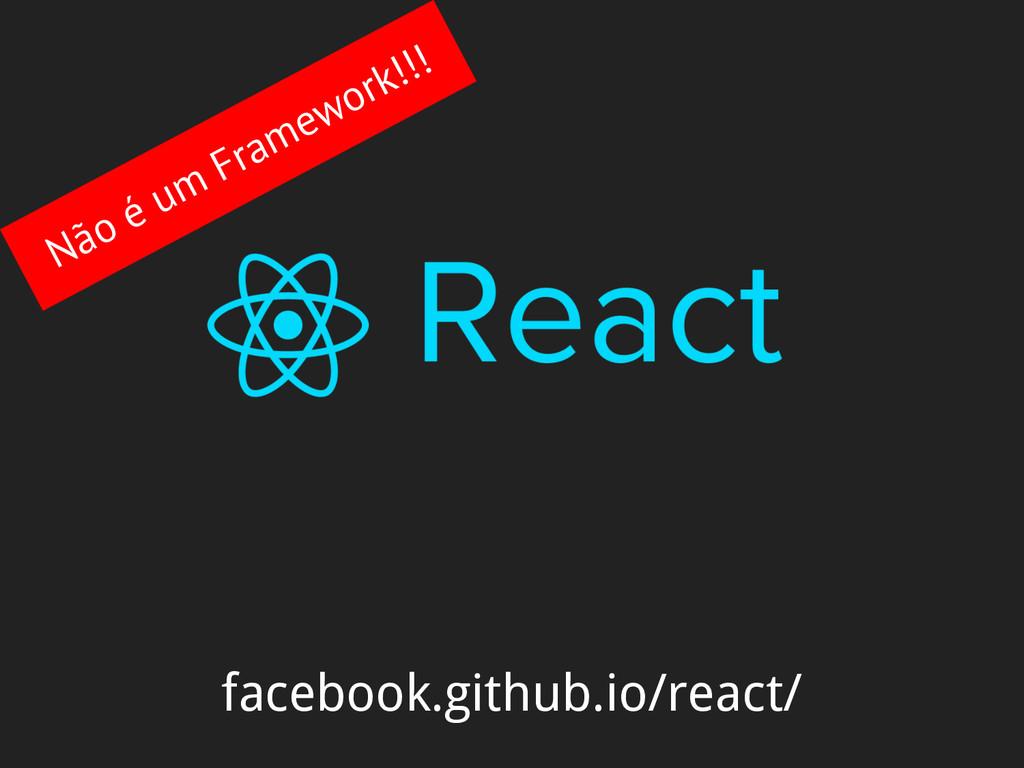 facebook.github.io/react/ Não é um Framework!!!