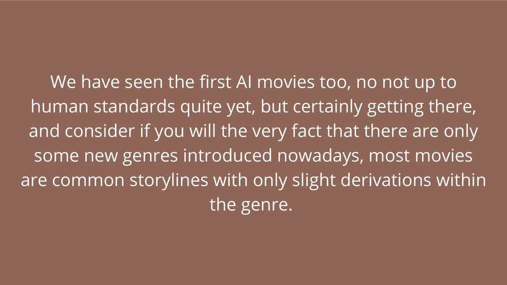 We have seen the first AI movies too, no not up...