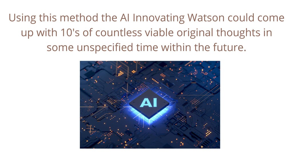 Using this method the AI Innovating Watson coul...