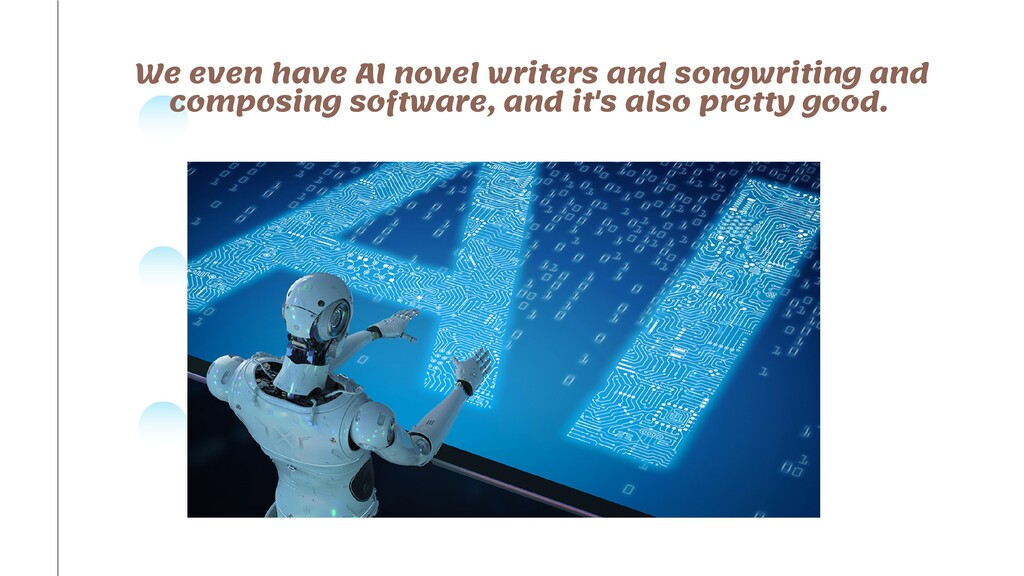 We even have AI novel writers and songwriting a...