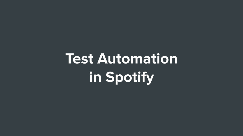 Test Automation in Spotify