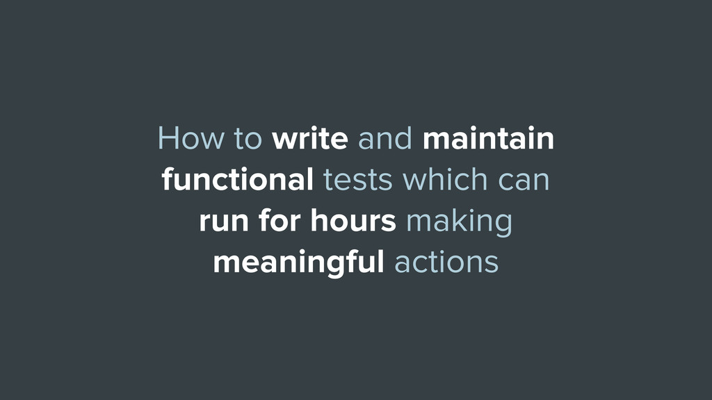 How to write and maintain functional tests whic...