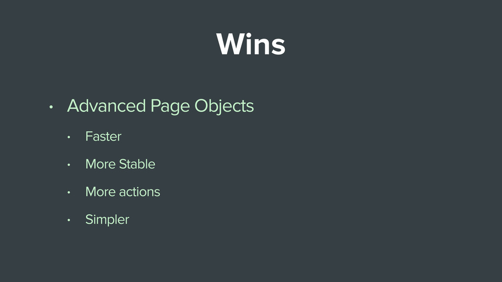 Wins • Advanced Page Objects • Faster • More St...