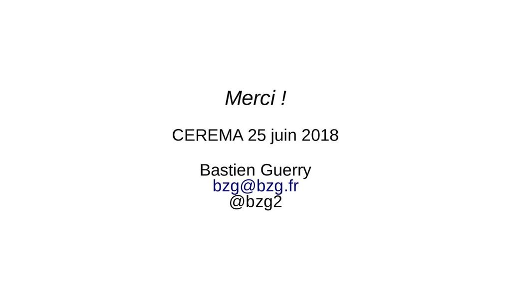 Merci ! CEREMA 25 juin 2018 Bastien Guerry bzg@...