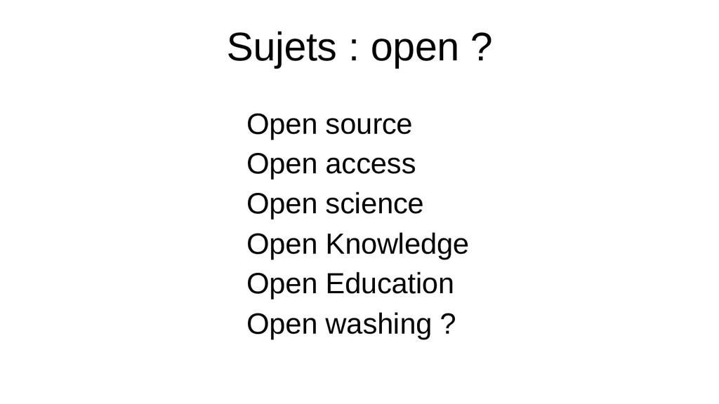 Sujets : open ? Open source Open access Open sc...