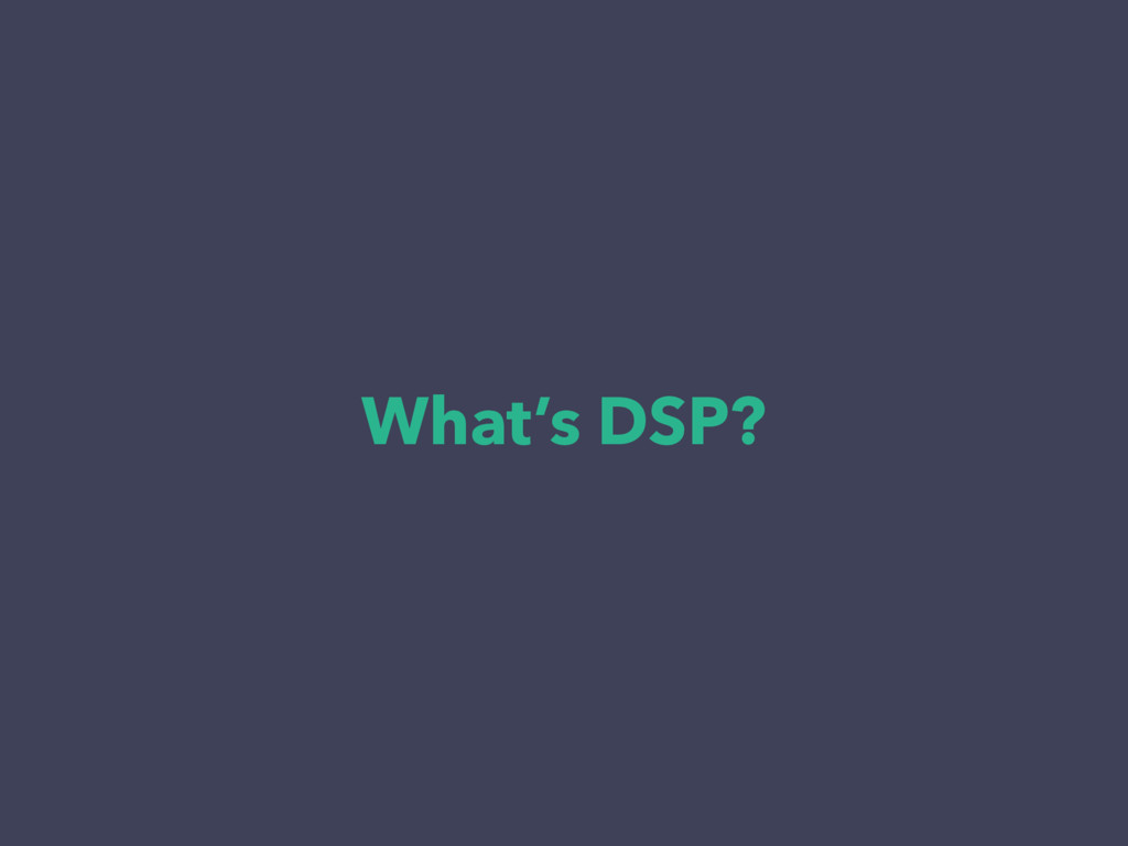 What's DSP?