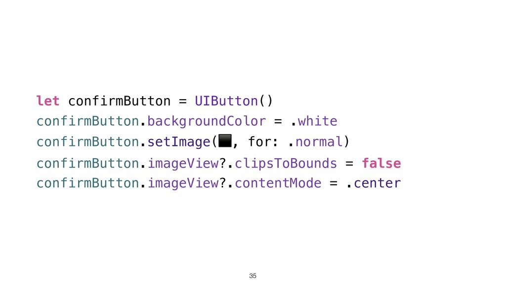 let confirmButton = UIButton() confirmButton.ba...
