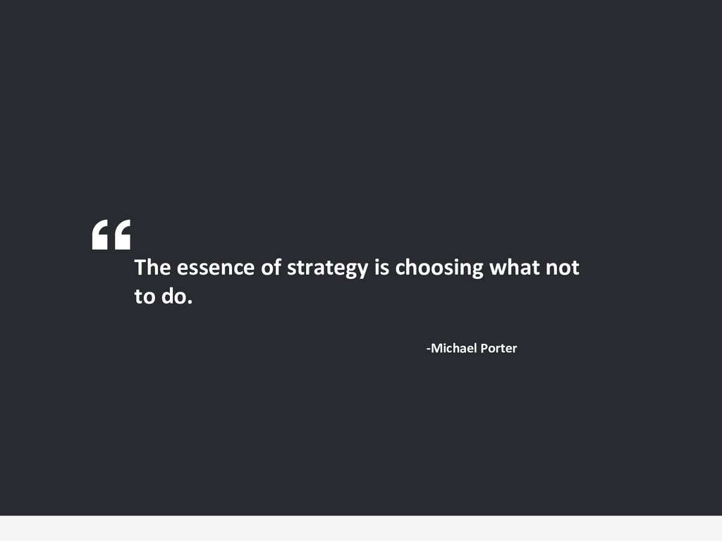 The essence of strategy is choosing what not to...
