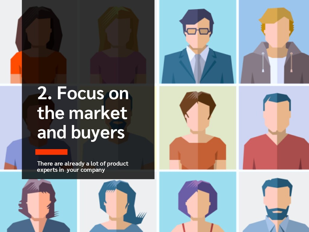 2. Focus on the market and buyers There are alr...