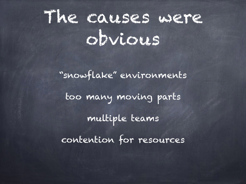 """The causes were obvious """"snowflake"""" environment..."""