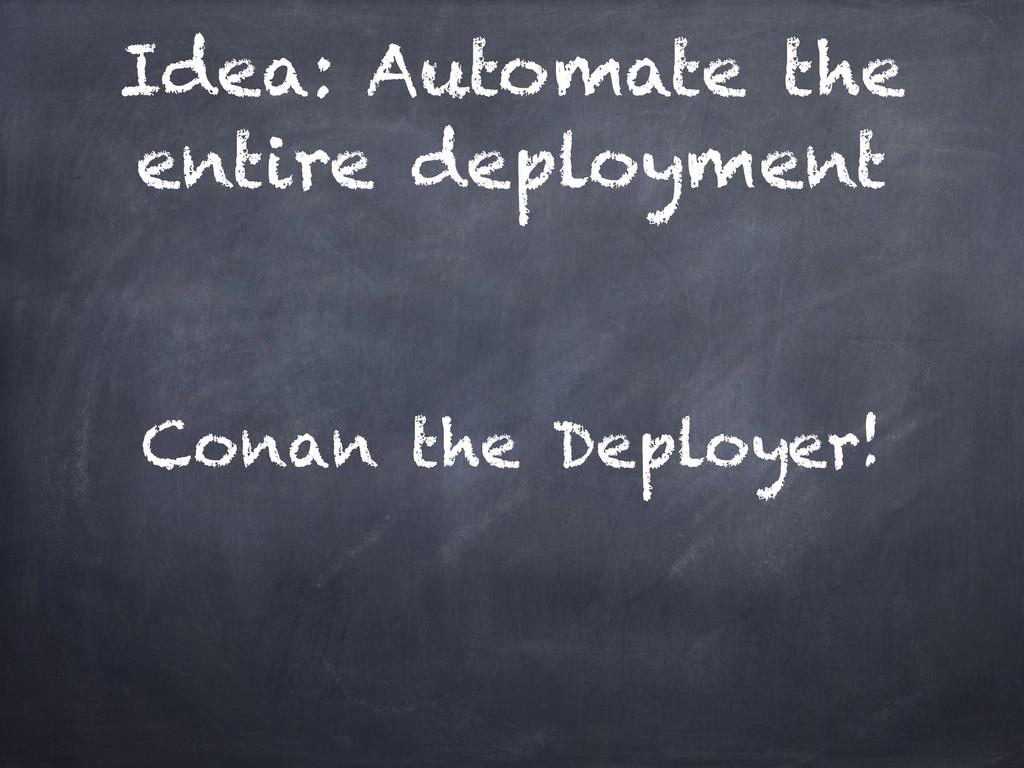 Idea: Automate the entire deployment Conan the ...