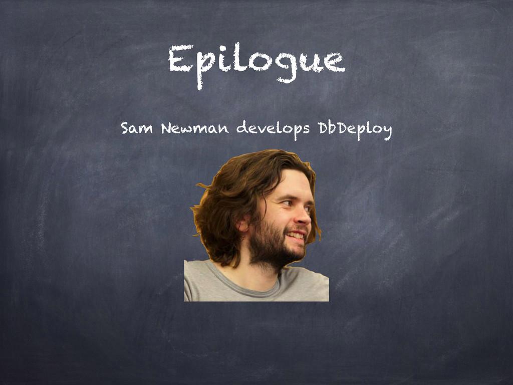 Epilogue Sam Newman develops DbDeploy